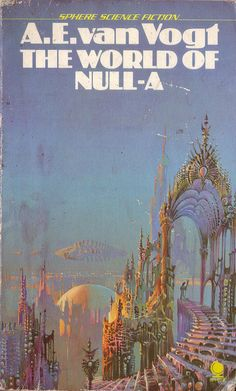 The World of Null-A by A. E. Van Vogt. Sphere 1976. Cover art Bruce Pennington