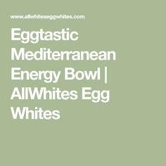 Eggtastic Mediterranean Energy Bowl | AllWhites Egg Whites