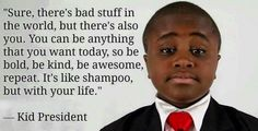 Robby Novak- The Kid President Quotes For Kids, Great Quotes, Quotes To Live By, Inspirational Quotes For Teachers, Inspiring Quotes, Inspiring People, Super Quotes, Awesome Quotes, Amazing People