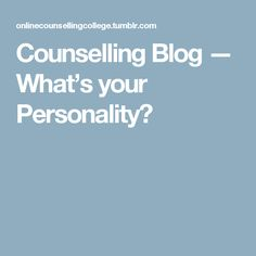 Counselling Blog — What's your Personality?