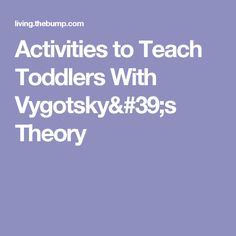 Activities to Teach Toddlers With Vygotsky's Theory