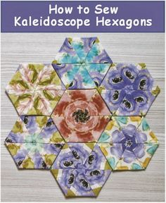 Tutorial-how to sew kaleidoscope hexagons