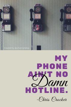 My phone ain't no damn hotline. -Chris Crocker #chriscrocker