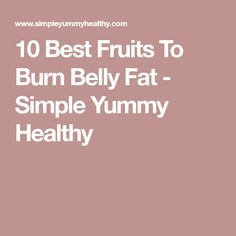 10 Best Fruits To Burn Belly Fat - Simple Yummy Healthy