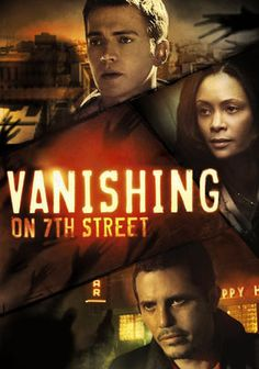 Vanishing on 7th Street  When a power outage plunges Detroit into total darkness, a disparate group of individuals find themselves alone. Soon the daylight begins to disappear and as the survivors gather in an abandoned tavern, they realise the darkness is out to get them.