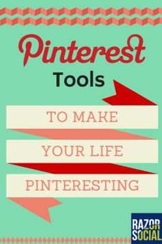 8 Pinterest tools to make your life more Pinteresting
