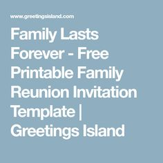 Family Lasts Forever   Free Printable Family Reunion Invitation Template |  Greetings Island