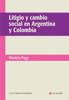 Litigio y cambio social en Argentina y Colombia. #LitigioPublico #Politica #Derecho #Neoliberalismo #EstadoBenefactor #Neoconstitucionalismo #DesplazamientoForzado #CambioSocial #Argentina #Colombia