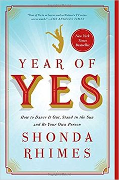 Year of Yes: How to Dance It Out, Stand In the Sun and Be Your Own Person: Shonda Rhimes: 9781476777122: Amazon.com: Books