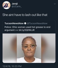 She aint have to Iash out like that TucsonNewsNow º Police: Ohio woman used hot grease to end argument >> - iFunny :) Funny Relatable Memes, Wtf Funny, Funny Facts, Funny Tweets, Stupid Funny, Funny Jokes, Hilarious, Funny Stuff, Have A Laugh
