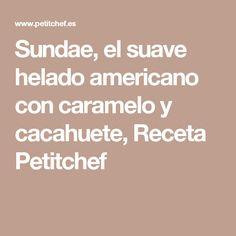 Sundae, el suave helado americano con caramelo y cacahuete, Receta Petitchef
