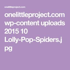 onelittleproject.com wp-content uploads 2015 10 Lolly-Pop-Spiders.jpg