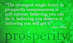 """Good Morning Beautiful Kings And Queens  """"The Strongest Single Factor  In Prosperity Consciousness Is Self-esteem: Believing You Can Do It, Believing You Deserve It, Believing You Will Get It."""" ~ Jerry Gillies  #Goodmorning #BelieveInYourself #Lifequotes #Motivation #Inspiration"""