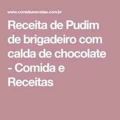 Receita de Pudim de brigadeiro com calda de chocolate - Comida e Receitas