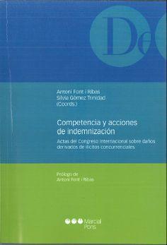 Congreso Internacional sobre Daños Derivados de Ilícitos Concurrenciales (2012. Barcelona). /  Competencia y acciones de indemnización. /  Marcial Pons, Ediciones Jurídicas y Sociales, 2013