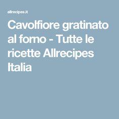 Cavolfiore gratinato al forno - Tutte le ricette Allrecipes Italia