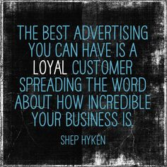 The Best Advertising You Can Have is a Loyal Customer ! #employer #quote #Tavorro