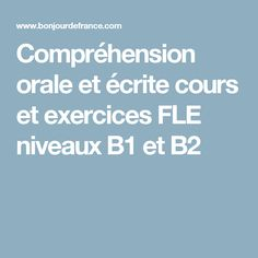 Compréhension orale et écrite cours et exercices FLE niveaux B1 et B2