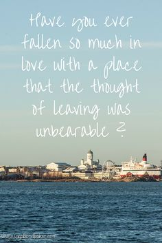 Have you ever fallen in love with a place that the thought of leaving was unbearable? // travel // Helsinki // Finland