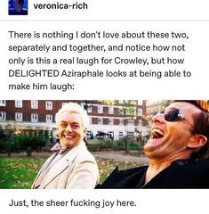 There is nothing I don't love about these two, separately and together, and notice how not only is this a real laugh for Crowley, but how DELIGHTED Aziraphale looks at being able to make him laugh: Just, the sheer fucking joy here. Movies Showing, Movies And Tv Shows, Good Omens Book, Michael Sheen, Terry Pratchett, Fandoms, David Tennant, Crowley, Superwholock