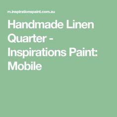 Handmade Linen Quarter - Inspirations Paint: Mobile Painting Inspiration, Colours, Handmade, Hand Made, Craft, Handarbeit