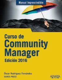 Curso de community manager: edición 2016 / Óscar Rodríguez Fernández. Anaya Multimedia, 2015