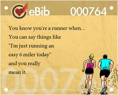 Tell Tale Signs You Are A Runner 21-40 #12: You know you're a runner when you can say things like,