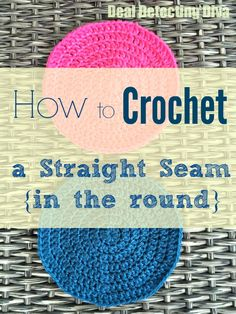 Crochet Tip: How to Create a Straight {Invisible} Seam When Crocheting in the Round