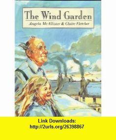 The Wind Garden (9780688132804) Angela McAllister, Claire Fletcher , ISBN-10: 0688132804  , ISBN-13: 978-0688132804 ,  , tutorials , pdf , ebook , torrent , downloads , rapidshare , filesonic , hotfile , megaupload , fileserve