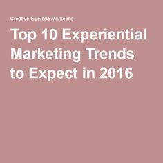Top 10 Experiential Marketing Trends to Expect in 2016