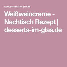 Weißweincreme - Nachtisch Rezept | desserts-im-glas.de