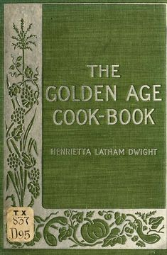 """The Golden Age Cook Book"" By Henrietta Latham Dwight (1898) Published By The Alliance Publishing Company"