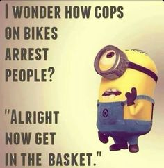 Haha. How do cops arrest people on bikes?
