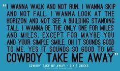 Dixie chicks cowboy take me away song lyrics Country Music Lyrics, Country Songs, Country Life, Country Girls, 90s Country Music, Country Style, Music Love, Love Songs, Take Me Away