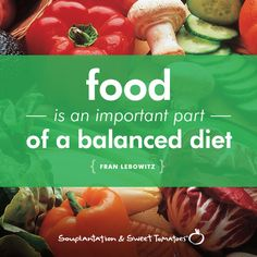 """""""Food is an important part of a balanced diet."""" - Fran Lebowitz #quote #healthy"""