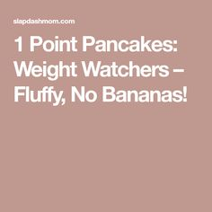 1 Point Pancakes: Weight Watchers – Fluffy, No Bananas!
