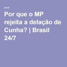 Por que o MP rejeita a delação de Cunha? | Brasil 24/7