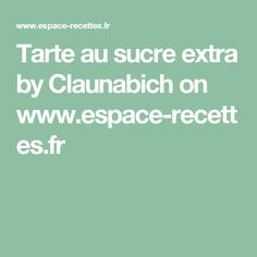 Tarte au sucre extra by Claunabich  on www.espace-recettes.fr