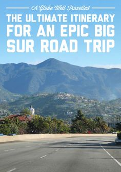 The ultimate itinerary for an epic Big Sur road trip - San Francisco to Los Angeles! / A Globe Well Travelled