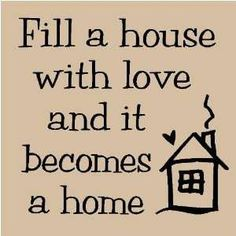 Fill a house with love!  <3