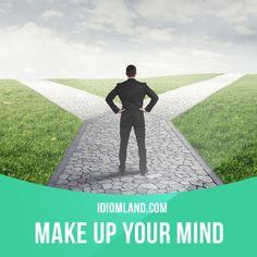 「Make up your mind」 means 「to make a decision」. Example: I have to decide which…