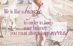 """""""Life is like a bicycle - in order to keep your balance you must always keep moving"""""""