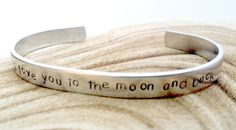 A nice gift for the person you really love.      1/4 inch wide and 6 inch long bangle cuff bracelet that is hand stamped.  Bangle is adjustable to