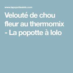 Velouté de chou fleur au thermomix - La popotte à lolo
