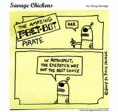 Pirate-Bot. The eye patch...  it is so silly! Arrgggh!  Pirates be everywhere!