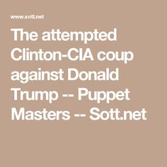 The attempted Clinton-CIA coup against Donald Trump -- Puppet Masters -- Sott.net