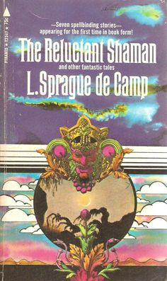 L. Sprague de Camp. The Reluctant Shaman and other Fantastic Tales.