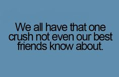 Ohhh, I have more than just one crush my best friends don't know about. :))