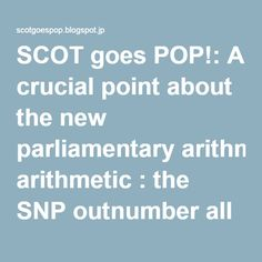 SCOT goes POP!: A crucial point about the new parliamentary arithmetic : the SNP outnumber all of the unionist parties combined, even without Green help