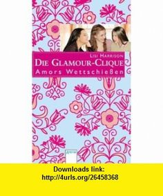 Die Glamour-Clique 04. Amors Wettschie�en (9783401059440) Lisi Harrison , ISBN-10: 3401059440  , ISBN-13: 978-3401059440 ,  , tutorials , pdf , ebook , torrent , downloads , rapidshare , filesonic , hotfile , megaupload , fileserve